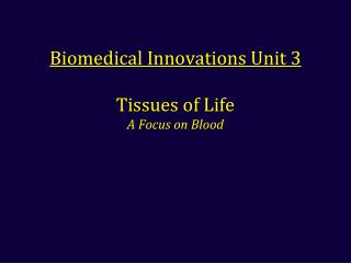 Biomedical Innovations Unit 3 Tissues of Life A Focus on Blood