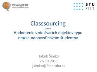 Classsourcing alebo Hodnotenie vzdel ávacích  objektov typu  otázka-odpoveď  davom študentov