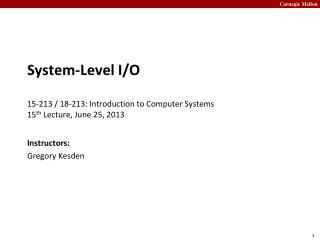 System-Level I/O 15-213 / 18-213: Introduction to Computer Systems	 15 th  Lecture, June 25, 2013