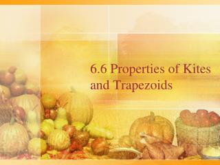 6.6 Properties of Kites and Trapezoids