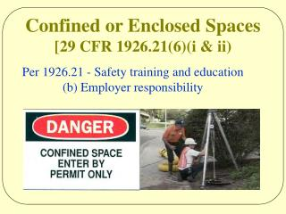Confined or Enclosed Spaces   [29 CFR 1926.21(6)(i & ii)