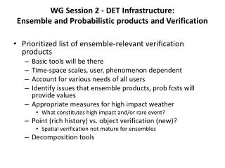 WG Session 2 - DET Infrastructure: Ensemble and Probabilistic products and Verification