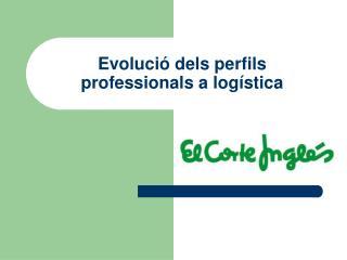 Evolució dels perfils professionals a logística
