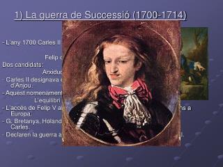 1) La guerra de Successió (1700-1714)