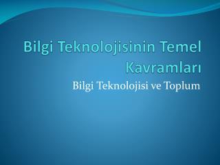 Bilgi Teknolojisinin Temel Kavramlar?
