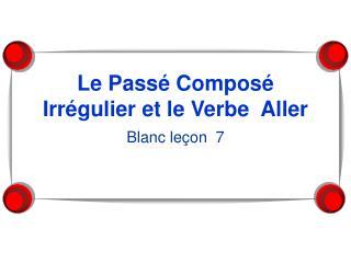 Le Pass� Compos� Irr�gulier et le Verbe  Aller