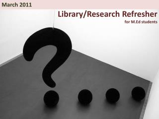 Library/Research Refresher for  M.Ed  students