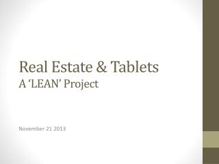 Real Estate & Tablets A 'LEAN' Project