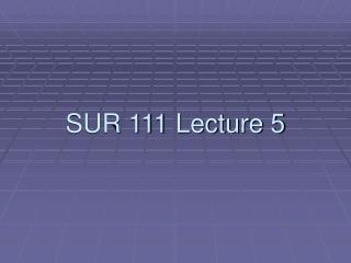 SUR 111 Lecture 5