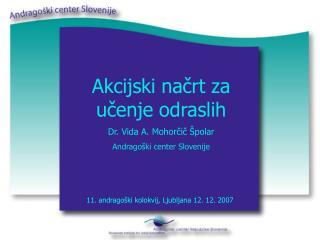 Akcijski načrt za učenje odraslih Dr. Vida A. Mohorčič Špolar Andragoški center Slovenije