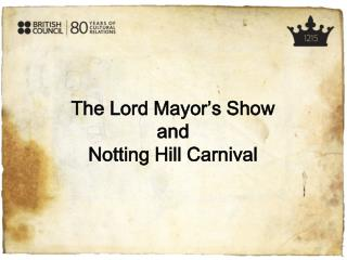 The Lord Mayor's Show  and Notting Hill Carnival