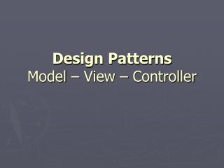 Design Patterns Model � View � Controller