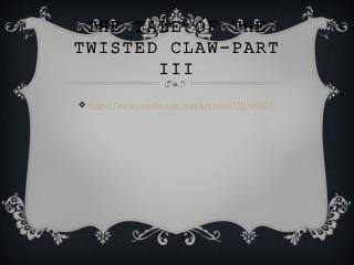 The tale of the twisted claw-Part III