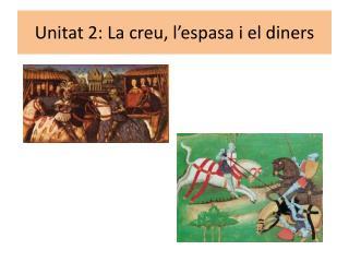 Unitat 2: La creu, l'espasa i el diners