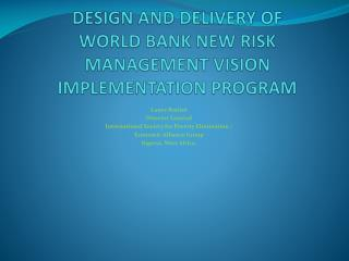 DESIGN AND DELIVERY OF  WORLD BANK NEW RISK MANAGEMENT VISION  IMPLEMENTATION PROGRAM