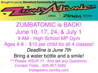 ZUMBATOMIC is BACK! June 10, 17, 24, & July 1  9 AM - High School MP Gym
