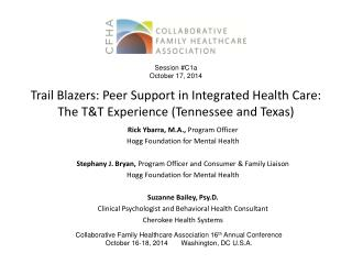 Trail Blazers: Peer Support in Integrated Health Care:  The  T&T Experience (Tennessee and Texas )