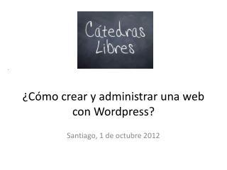 ¿Cómo crear y administrar una web con  Wordpress ?