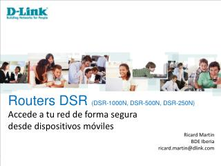 Routers DSR  (DSR-1000N, DSR-500N, DSR-250N) Accede a tu red de forma segura