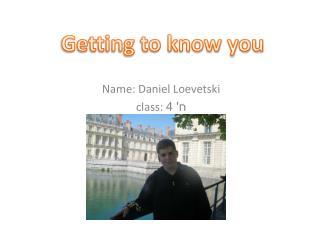 Name: Daniel Loevetski ?' 4 class: