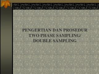 PENGERTIAN DAN PROSEDUR TWO PHASE SAMPLING/  DOUBLE SAMPLING