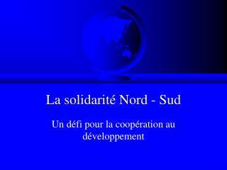 La solidarité Nord - Sud