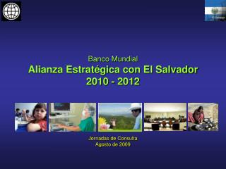 Banco Mundial Alianza Estrat gica con El Salvador 2010 - 2012