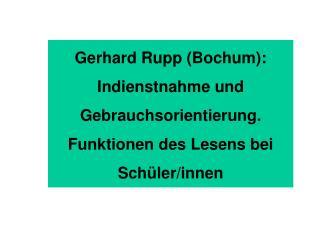 Gerhard Rupp (Bochum): Indienstnahme und Gebrauchsorientierung.
