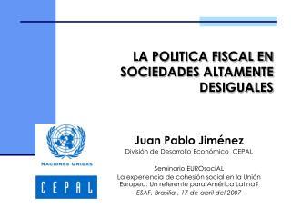LA POLITICA FISCAL EN SOCIEDADES ALTAMENTE DESIGUALES