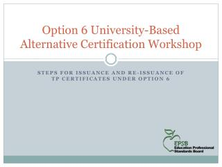Option 6 University-Based Alternative Certification Workshop