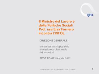 Il Ministro del Lavoro e delle Politiche Sociali Prof. ssa Elsa Fornero incontra l'ISFOL
