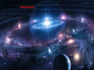 Nemărginit în spaţiu şi  nesfîrşit  în timp este  Universul , ultima frontieră!