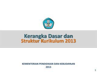Kerangka Dasar dan  Struktur K urikulum  2013