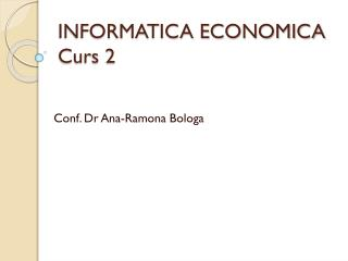 INFORMATICA ECONOMICA Curs 2