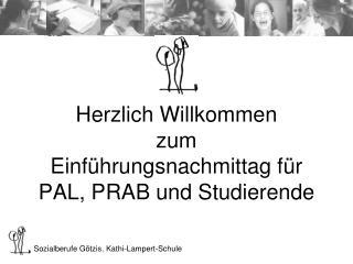 Herzlich Willkommen zum  Einführungsnachmittag für PAL, PRAB und Studierende