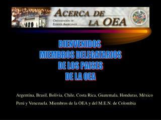 BIENVENIDOS  MIEMBROS DELEGATARIOS DE LOS PAISES DE LA OEA
