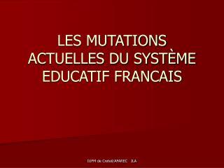 LES MUTATIONS ACTUELLES DU SYSTÈME EDUCATIF FRANCAIS