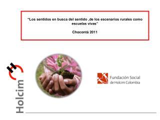 """""""Los sentidos en busca del sentido ,de los escenarios rurales como escuelas vivas""""  Chocontá 2011"""
