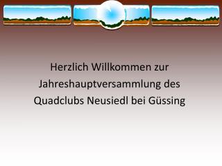 Herzlich Willkommen zur  Jahreshauptversammlung des Quadclubs Neusiedl bei Güssing