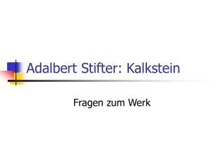 Adalbert Stifter: Kalkstein
