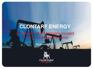CLONTARF ENERGY  An emerging EP company focused on Africa and South America  November 2011