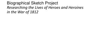 Biographical Sketch Project Researching the Lives of Heroes and Heroines in the War of 1812