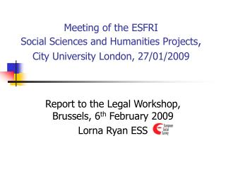 Meeting of the ESFRI Social Sciences and Humanities Projects ,  City University London, 27/01/2009