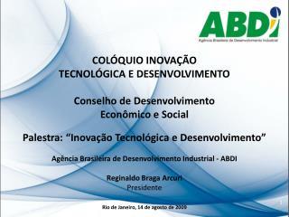 COLÓQUIO INOVAÇÃO  TECNOLÓGICA E DESENVOLVIMENTO Conselho de Desenvolvimento  Econômico e Social