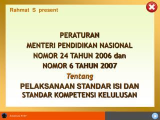 PERATURAN MENTERI PENDIDIKAN NASIONAL NOMOR 24 TAHUN 2006 dan NOMOR 6 TAHUN 2007 Tentang