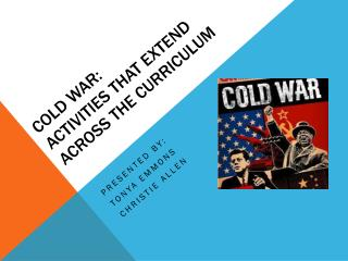 COLD WAR: ACTIVITIES THAT EXTEND ACROSS THE CURRICULUM