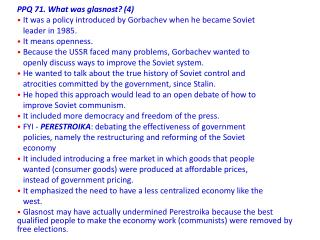 PPQ 71. What  was glasnost?  (4)   It  was a policy introduced by Gorbachev when he became Soviet