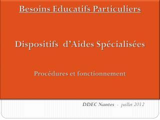 Besoins Educatifs Particuliers Dispositifs  d'Aides  Spécialisées Procédures et fonctionnement