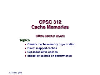 CPSC 312 Cache Memories Slides Source: Bryant