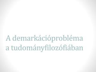 A  demarkációprobléma a tudományfilozófiában